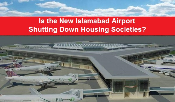 Is the New Islamabad Airport Shutting Down Housing Societies?